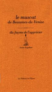 Le muscat de Beaumes-de-Venise,  dix façons de l'apprécier