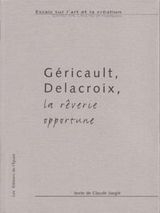 Géricault Delacroix, la rêverie opportune