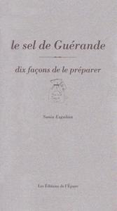 Le sel de Guérande, dix façons de le préparer